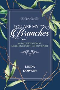 You Are My Branches60 Day Devotional Listening for the Holy Spirit【電子書籍】[ Linda Downey ]