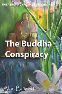 The Buddha Conspiracy: Book One of the Ashoka Chronicles【電子書籍】[ Alan Bassett ]