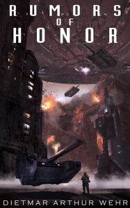 Rumors of HonorThe System States Rebellion, #2【電子書籍】[ Dietmar Arthur Wehr ]