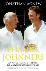 Thanks, Johnners: An Affectionate Tribute to a Broadcasting Legend【電子書籍】[ Jonathan Agnew ]