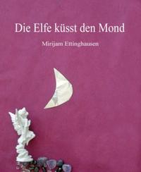 Die Elfe k?sst den Mond【電子書籍】[ Mirijam Ettinghausen ]