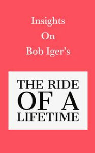 Insights on Bob Iger's The Ride of a Lifetime【電子書籍】[ Swift Reads ]