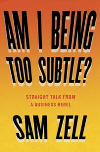 Am I Being Too Subtle?Straight Talk From a Business Rebel【電子書籍】[ Sam Zell ]