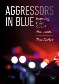 Aggressors in BlueExposing Police Sexual Misconduct【電子書籍】[ Tom Barker ]