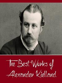The Best Works of Alexander Kielland (Best Works Include Garman and Worse, Norse Tales and Sketches, Skipper Worse Tales, of Two Countries)【電子書籍】[ Alexander Kielland ]