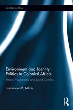 Environment and Identity Politics in Colonial AfricaFulani Migrations and Land Conflict【電子書籍】[ Emmanuel Mbah ]