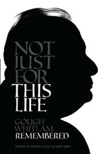Not Just for This LifeGough Whitlam Remembered【電子書籍】