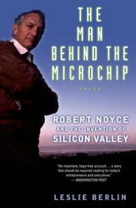 The Man Behind the MicrochipRobert Noyce and the Invention of Silicon Valley【電子書籍】[ Leslie Berlin ]