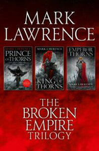 The Complete Broken Empire Trilogy: Prince of Thorns, King of Thorns, Emperor of Thorns【電子書籍】[ Mark Lawrence ]