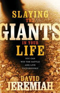 Slaying the Giants in Your LifeYou Can Win the Battle and Live Victoriously【電子書籍】[ David Jeremiah ]