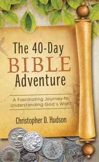 The 40-Day Bible AdventureA Fascinating Journey to Understanding God's Word【電子書籍】[ Christopher D. Hudson ]