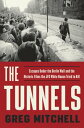 The TunnelsEscapes Under the Berlin Wall and the Historic Films the JFK White House Tried to Kill【電子書籍】[ Greg Mitchell ]