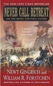 Never Call RetreatLee and Grant: The Final Victory: A Novel of the Civil War【電子書籍】[ Newt Gingrich ]