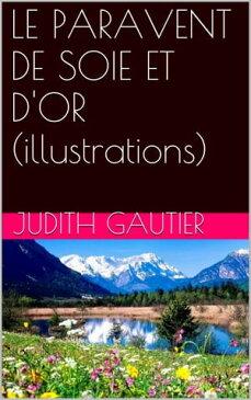 LE PARAVENT DE SOIE ET D'OR (illustrations)【電子書籍】[ Judith GAUTIER ]