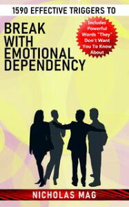 1590 Effective Triggers to Break With Emotional Dependency【電子書籍】[ Nicholas Mag ]
