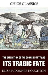 The Expedition of the Donner Party and Its Tragic Fate【電子書籍】[ Eliza P. Donner Houghton ]