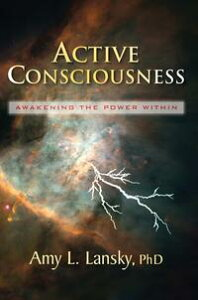 Active ConsciousnessAwakening the Power Within【電子書籍】[ Amy L. Lansky, PhD ]