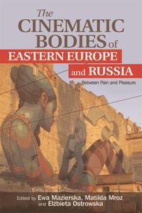 Cinematic Bodies of Eastern Europe and Russia【電子書籍】[ Matilda Mroz ]