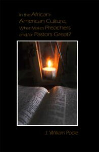 In the African-American Culture, What Makes Preachers and/or Pastors Great?【電子書籍】[ J. William Poole ]