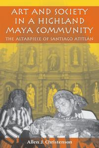 Art and Society in a Highland Maya CommunityThe Altarpiece of Santiago Atitl?n【電子書籍】[ Allen J. Christenson ]