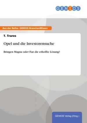 Opel und die InvestorensucheBringen Magna oder Fiat die erhoffte L?sung?【電子書籍】[ T. Trares ]