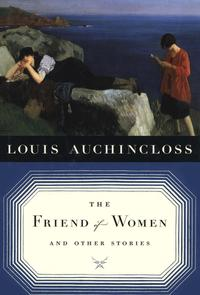 The Friend of Women and Other Stories【電子書籍】[ Louis Auchincloss ]
