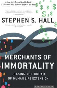 Merchants of ImmortalityChasing the Dream of Human Life Extension【電子書籍】[ Stephen S. Hall ]