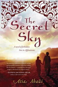 The Secret SkyA Novel of Forbidden Love in Afghanistan【電子書籍】[ Atia Abawi ]