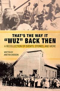 """That'S the Way It """"Wuz"""" Back ThenA Recollection of Events, Stories, and More【電子書籍】[ Aretha Dodson ]"""