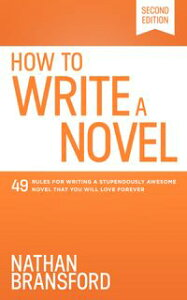 How to Write a Novel49 Rules for Writing a Stupendously Awesome Novel That You Will Love Forever【電子書籍】[ Nathan Bransford ]