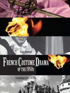 French Costume Drama of the 1950sFashioning Politics in Film【電子書籍】[ Susan Hayward ]