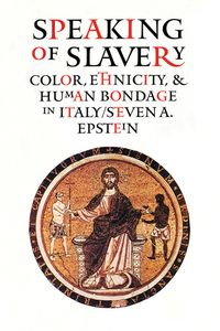 Speaking of SlaveryColor, Ethnicity, and Human Bondage in Italy【電子書籍】[ Steven A. Epstein ]
