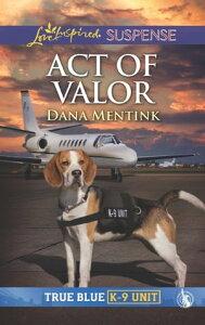 Act Of Valor (Mills & Boon Love Inspired Suspense) (True Blue K-9 Unit, Book 4)【電子書籍】[ Dana Mentink ]