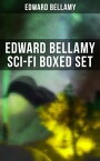 EDWARD BELLAMY Sci-Fi Boxed SetUtopian & Science Fiction Novels and Stories: Looking Backward, Equality, Dr. Heidenhoff's Process, Miss Ludington's Sister, The Blindman's World, With The Eyes Shut, To Whom This May Come…【電子書籍】