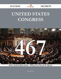 United States Congress 467 Success Secrets - 467 Most Asked Questions On United States Congress - What You Need To Know【電子書籍】[ Dale Bryan ]