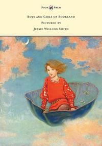 Boys and Girls of Bookland - Pictured by Jessie Willcox Smith【電子書籍】[ Nora Archibald Smith ]