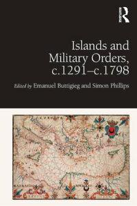 Islands and Military Orders, c.1291-c.1798【電子書籍】[ Emanuel Buttigieg ]