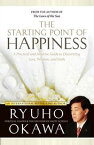 The Starting Point of HappinessA Practical and Intuitive Guide to Discovering Love, Wisdom, and Faith【電子書籍】[ Ryuho Okawa ]
