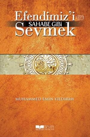 Efendimizi Sahabe Gibi Sevmek【電子書籍】[ Muhammed Emin Y?ld?r?m ]