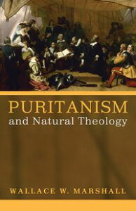 Puritanism and Natural Theology【電子書籍】[ Wallace Williams Marshall III ]