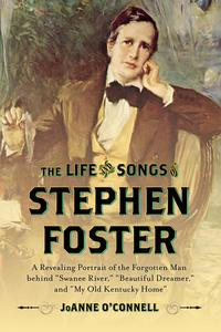 "The Life and Songs of Stephen FosterA Revealing Portrait of the Forgotten Man Behind ""Swanee River,"" ""Beautiful Dreamer,"" and ""My Old Kentucky Home""【電子書籍】[ JoAnne O'Connell ]"