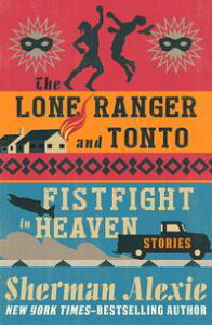 The Lone Ranger and Tonto Fistfight in HeavenStories【電子書籍】[ Sherman Alexie ]