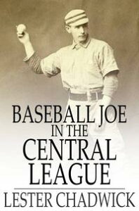 Baseball Joe in the Central LeagueOr, Making Good as a Professional Pitcher【電子書籍】[ Lester Chadwick ]