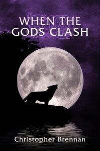 When The Gods Clash【電子書籍】[ Christopher Brennan ]