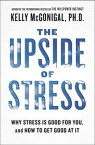 The Upside of StressWhy Stress Is Good for You, and How to Get Good at It【電子書籍】[ Kelly McGonigal ]