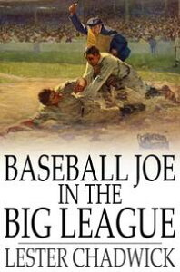 Baseball Joe in the Big LeagueOr, A Young Pitcher's Hardest Struggles【電子書籍】[ Lester Chadwick ]