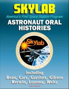 Skylab, America's First Space Station Program: Astronaut Oral Histories, including Bean, Carr, Garriott, Gibson, Kerwin, Lousma, Weitz【電子書籍】[ Progressive Management ]