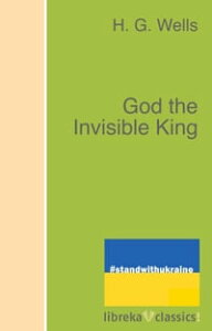 God the Invisible King【電子書籍】[ H. G. Wells ]