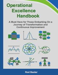Operational Excellence Handbook: A Must Have for Those Embarking On a Journey of Transformation and Continuous Improvement【電子書籍】[ Rod Baxter ]