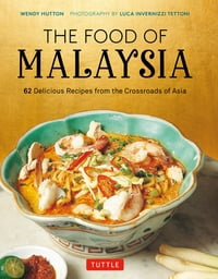 The Food of Malaysia62 Easy-to-follow and Delicious Recipes from the Crossroads of Asia【電子書籍】[ Wendy Hutton ]
